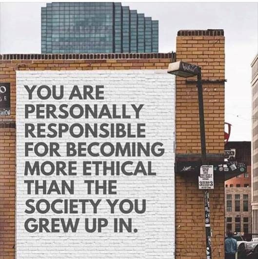 "Mural which reads ""You are personally responsible for becoming more ethical than the society you grew up in"""
